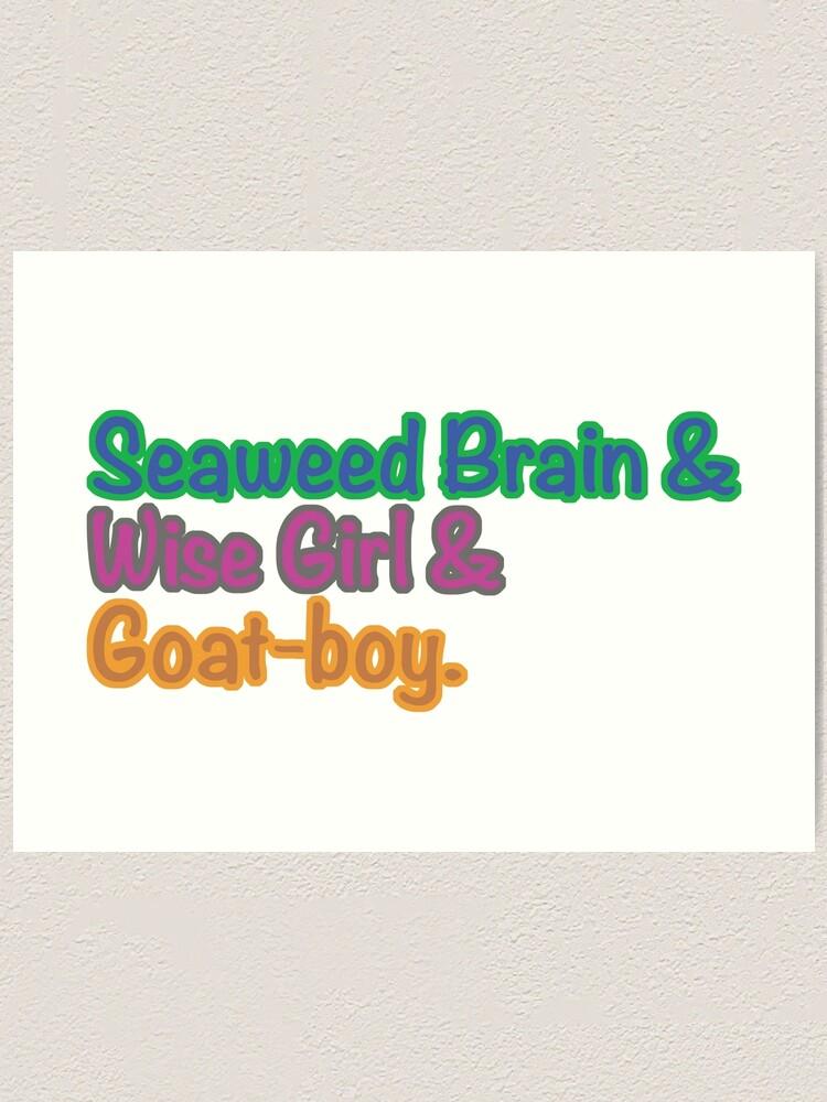 Seaweed Brain Wise Girl Goat Boy Art Print