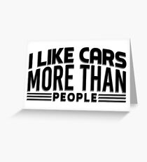 I like cars more than people Greeting Card