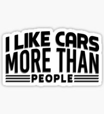 I like cars more than people Sticker