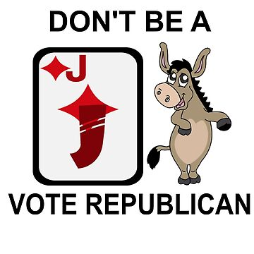 DON'T BE A JACKASS - VOTE REPUBLICAN by CalliopeSt