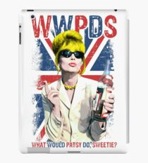 What Would Patsy Do, Sweetie? Ab Fab. Absolutely Fabulous. Patsy Stone. Edina.  iPad Case/Skin