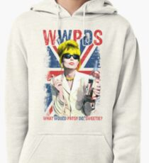 What Would Patsy Do, Sweetie? Ab Fab. Absolutely Fabulous. Patsy Stone. Edina.  Pullover Hoodie