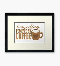 Comedian powered by COFFEE Framed Print