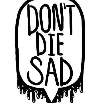 DON'T DIE SAD by ChickNugs