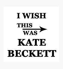I wish this was Kate Beckett Photographic Print