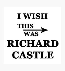 I wish this was Richard Castle Photographic Print