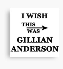 I wish this was Gillian Anderson Canvas Print