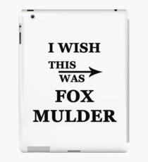 I wish this was Fox Mulder iPad Case/Skin