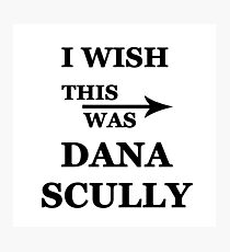 I wish this was Dana Scully Photographic Print