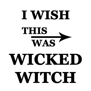 I wish this was Wicked Witch by alwayscaskett