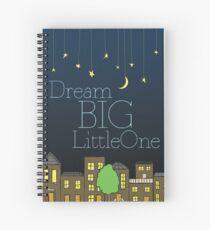 Dream Big Little One [Night] Spiral Notebook