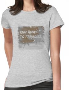 Runaway to paradise Womens Fitted T-Shirt