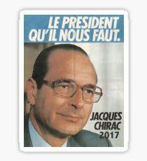 LE PRÉSIDENT QU'IL NOUS FAUT - 2017 (Chirac) Sticker