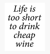 LIFE, WINE, LIFE IS TOO SHORT TO DRINK CHEAP WINE. Wine, Drink Photographic Print