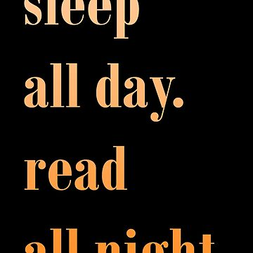 Sleep all day. Read all night. by ruledbycrowley