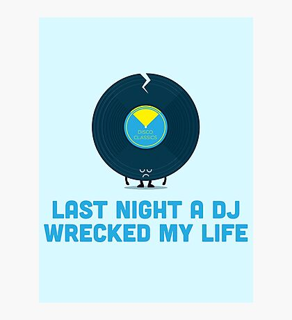 Character Building - A DJ Wrecked my Life Photographic Print
