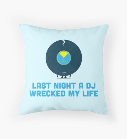 Character Building - A DJ Wrecked my Life Throw Pillow