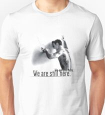 We are still here Unisex T-Shirt