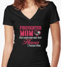 firefighter mom most people never meet their heroes i raised mine Women's Fitted V-Neck T-Shirt