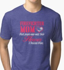 firefighter mom most people never meet their heroes i raised mine Tri-blend T-Shirt