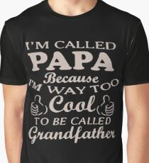 I'm Called Papa Because I'm Way Too Cool To Be Called Grandfather Graphic T-Shirt