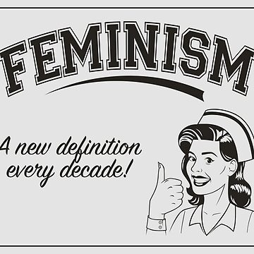 Feminism - A New Definition Every Decade by AntiLiberalArt