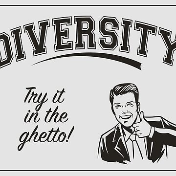 Diversity - Try it in the Ghetto by AntiLiberalArt