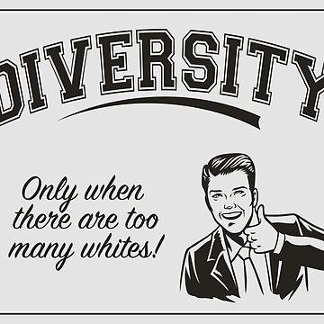 Diversity - Too Many Whites by AntiLiberalArt