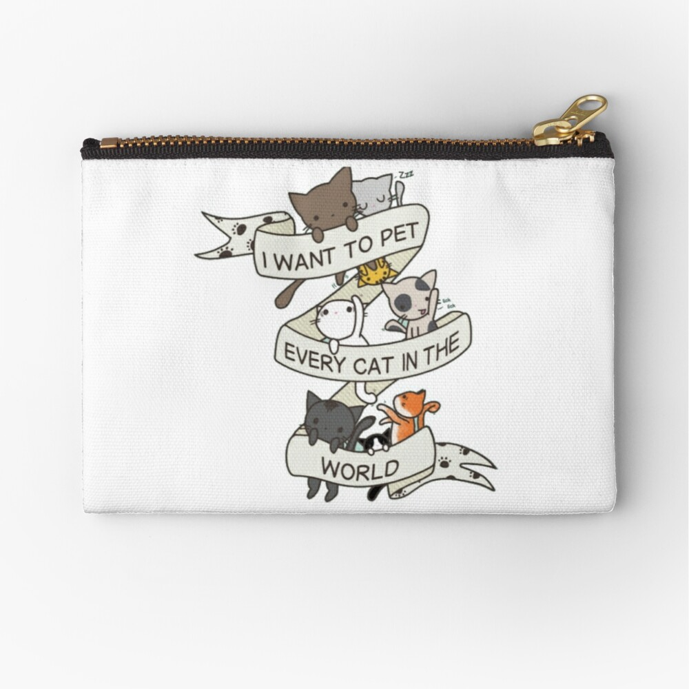 I want to pet every cat in the world! Zipper Pouch