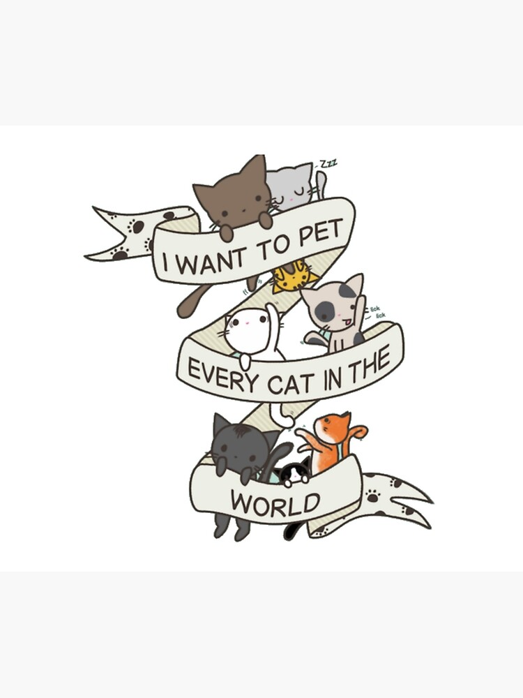 I want to pet every cat in the world! by meganbxiley