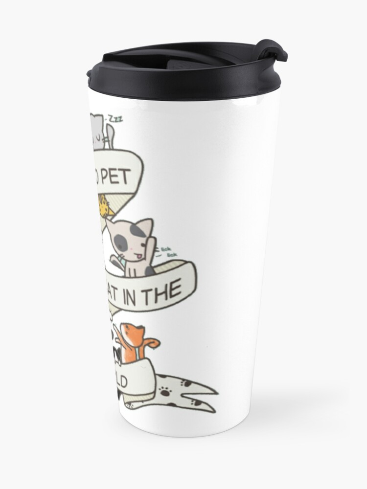 Alternate view of I want to pet every cat in the world! Travel Mug