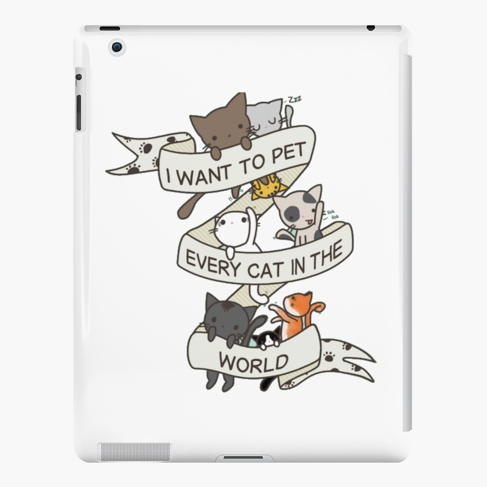 I want to pet every cat in the world! iPad Case & Skin