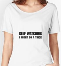 Keep Watching Trick Women's Relaxed Fit T-Shirt