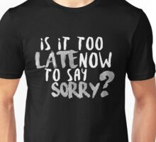Is It Too Late Now To Say Sorry? [White Version] Unisex T-Shirt