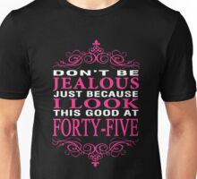 Don't be Jealous just because i look this good at 45 Unisex T-Shirt