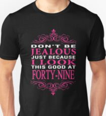 Don't be Jealous just because i look this good at 49 T-Shirt