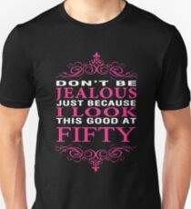 Don't be Jealous just because i look this good at 50 Unisex T-Shirt