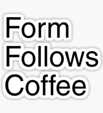 Form Follows Coffee Sticker