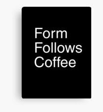 Form Follows Coffee (BLACK) Canvas Print