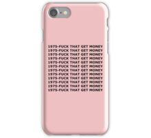 1975- FUCK THAT GET MONEY iPhone Case/Skin