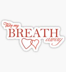 Take my breath away Sticker