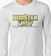 Booster Who? Long Sleeve T-Shirt