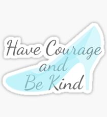 Have Courage and Be Kind Sticker