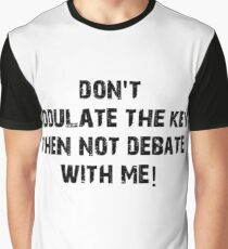 Don't Modulate The Key Then Not Debate With Me! Graphic T-Shirt