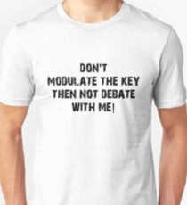Don't Modulate The Key Then Not Debate With Me! Unisex T-Shirt