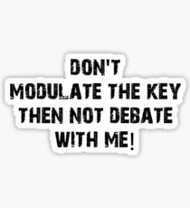 Don't Modulate The Key Then Not Debate With Me! Sticker