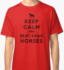 Keep Calm and Beat Dead Horses (Carry On Parody) - Black Classic T-Shirt
