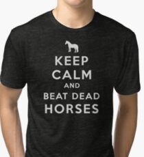 Keep Calm and Beat Dead Horses (Carry On Parody) - White Tri-blend T-Shirt