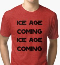 Ice Age Coming -Black Tri-blend T-Shirt