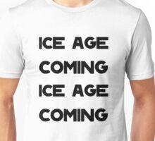 Ice Age Coming -Black Unisex T-Shirt